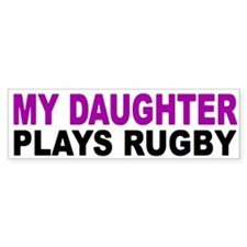 My daughter plays rugby! Bumper Bumper Stickers