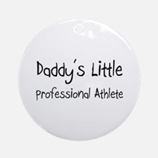 Daddy's Little Professional Athlete Ornament (Roun
