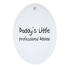 Daddy's Little Professional Athlete Ornament (Oval