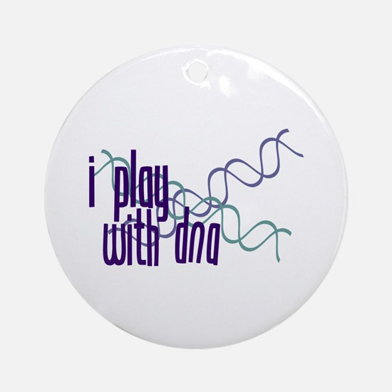I Play with DNA Ornament (Round)