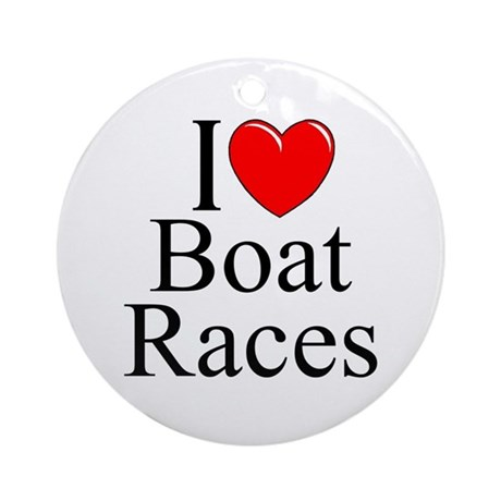"""I Love (Heart) Boat Races"" Ornament (Round)"