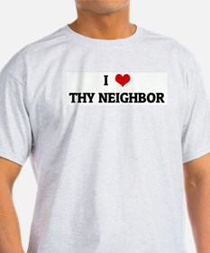 I Love THY NEIGHBOR T-Shirt