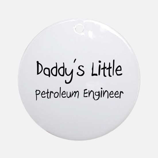 Daddy's Little Petroleum Engineer Ornament (Round)