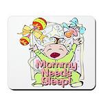 Mommy Needs Sleep Mousepad
