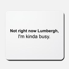 Not right now Lumbergh Mousepad