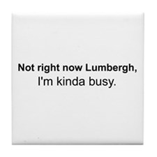 Not right now Lumbergh Tile Coaster
