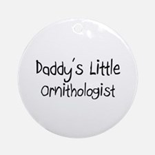 Daddy's Little Ornithologist Ornament (Round)