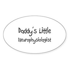 Daddy's Little Neurophysiologist Oval Decal