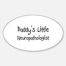 Daddy's Little Neuropathologist Oval Decal