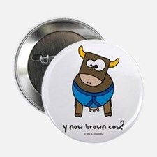 """y now brown cow 2.25"""" Button"""