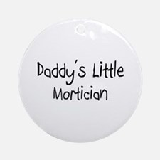 Daddy's Little Mortician Ornament (Round)