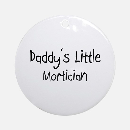 Daddy's Little Mortician Ornament (Round)