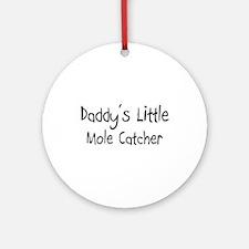 Daddy's Little Mole Catcher Ornament (Round)