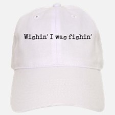 Wishin' I was fishin' Baseball Baseball Cap