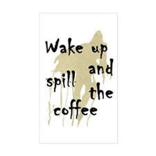 Wake Up and Spill the Coffee humor Decal