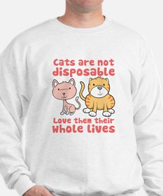 Cats Are Not Disposable Sweatshirt