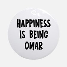 Happiness is being Omar Ornament (Round)