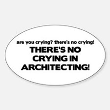 There's No Crying in Architecting Oval Decal