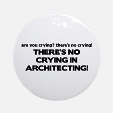 There's No Crying in Architecting Ornament (Round)