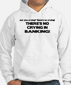 There's No Crying in Banking Hoodie