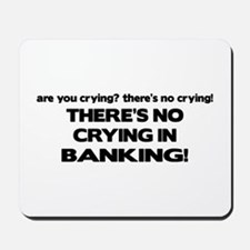 There's No Crying in Banking Mousepad