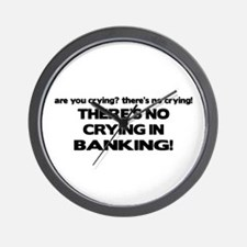 There's No Crying in Banking Wall Clock