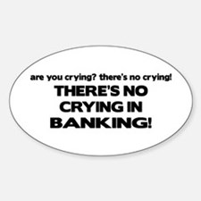 There's No Crying in Banking Oval Decal