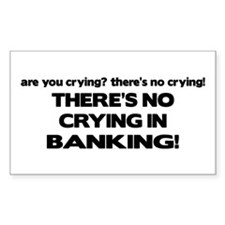 There's No Crying in Banking Rectangle Decal