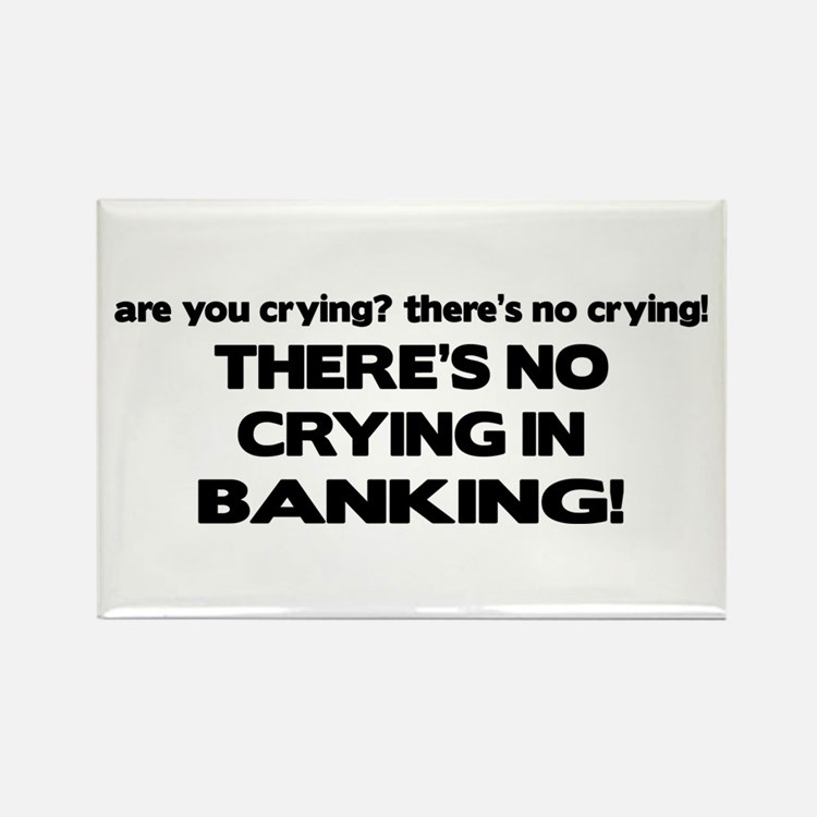 There's No Crying in Banking Rectangle Magnet