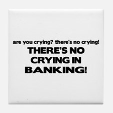 There's No Crying in Banking Tile Coaster