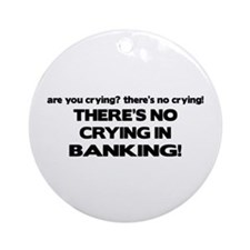 There's No Crying in Banking Ornament (Round)