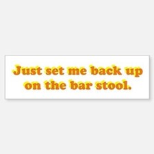 Just Set Me Back Up Bumper Bumper Bumper Sticker