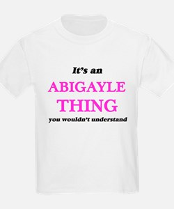 It's an Abigayle thing, you wouldn&#39 T-Shirt