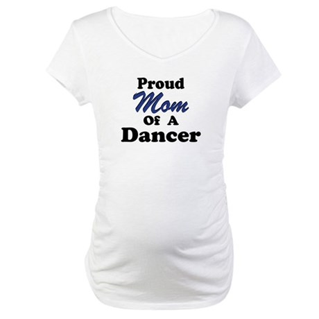 Proud Mom of a Dancer Maternity T-Shirt