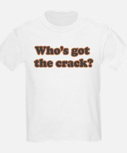 Who's Got The Crack? T-Shirt