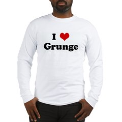 I Love Grunge Long Sleeve T-Shirt