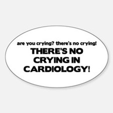 There's No Crying in Cardiology Oval Decal