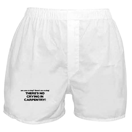 There's No Crying in Carpentry Boxer Shorts