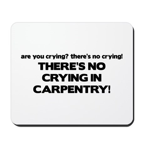 There's No Crying in Carpentry Mousepad
