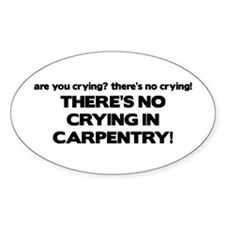 There's No Crying in Carpentry Oval Decal
