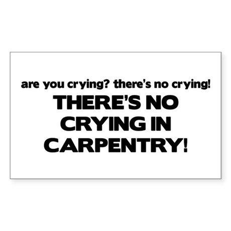 There's No Crying in Carpentry Rectangle Sticker