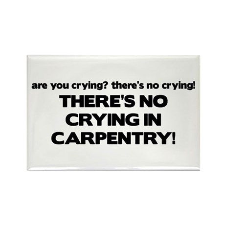 There's No Crying in Carpentry Rectangle Magnet
