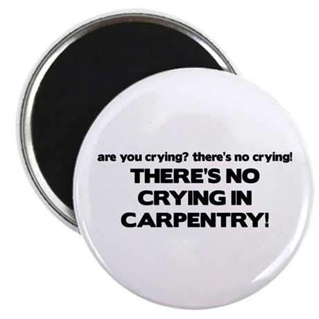 There's No Crying in Carpentry Magnet