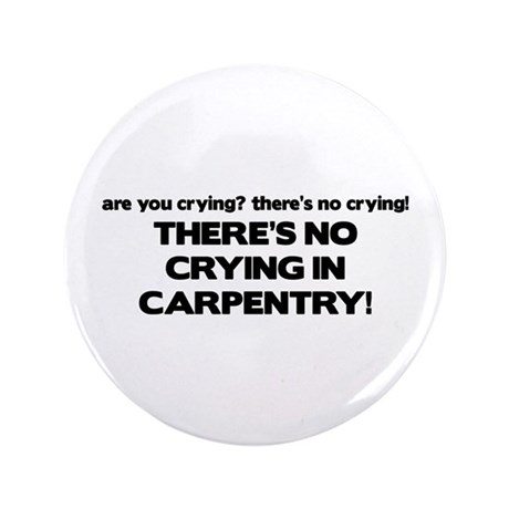 """There's No Crying in Carpentry 3.5"""" Button"""