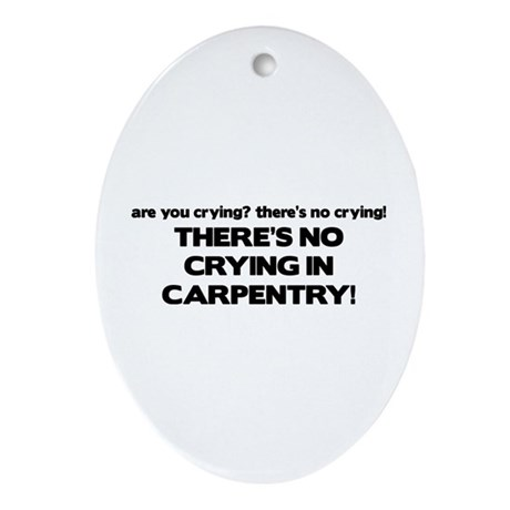 There's No Crying in Carpentry Oval Ornament
