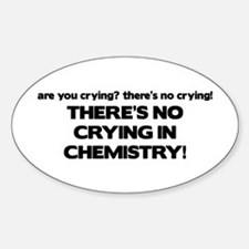 There's No Crying in Chemisty Oval Decal