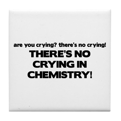 There's No Crying in Chemisty Tile Coaster