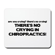 There's No Crying in Chiropractics Mousepad