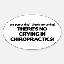 There's No Crying in Chiropractics Oval Decal