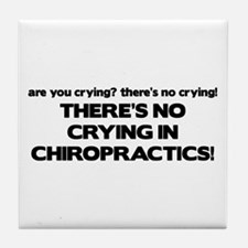 There's No Crying in Chiropractics Tile Coaster